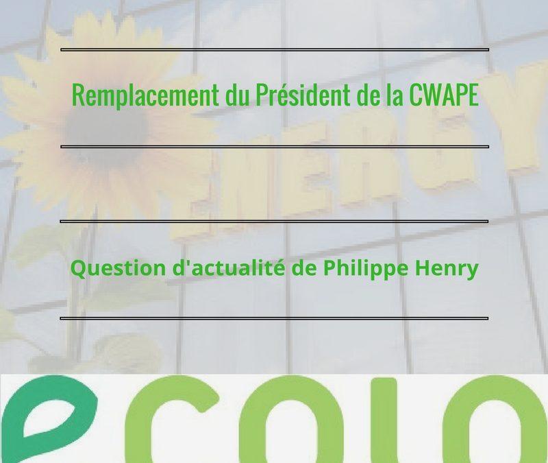 Philippe Henry s'inquiète du remplacement du Président de la CWAPE